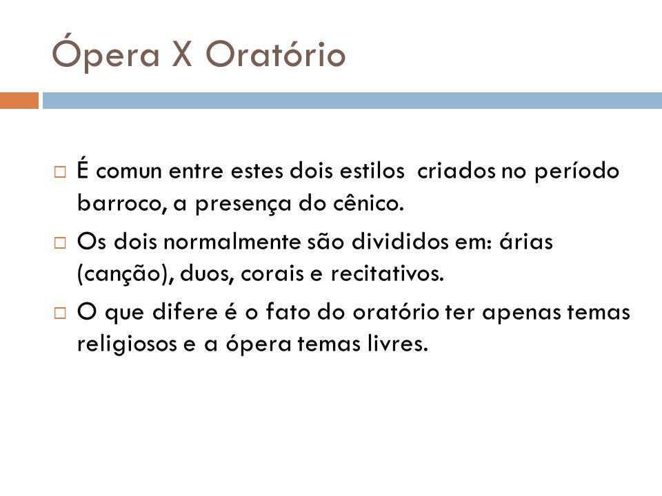 Ópera X Oratório É comun entre estes dois estilos criados no período barroco, a presença do cênico.