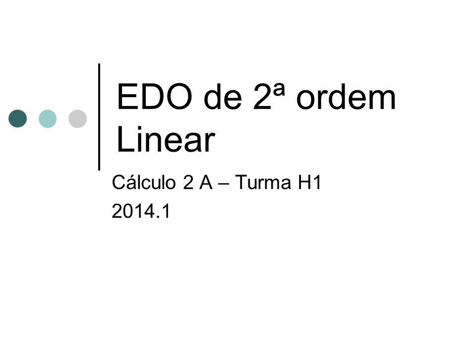 EDO de 2ª ordem Linear Cálculo 2 A – Turma H1 2014.1