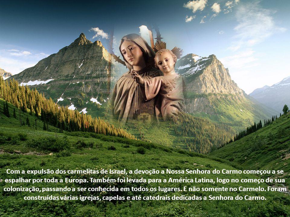 Com a expulsão dos carmelitas de Israel, a devoção a Nossa Senhora do Carmo começou a se espalhar por toda a Europa.