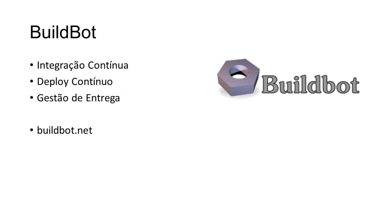 BuildBot Integração Contínua Deploy Contínuo Gestão de Entrega