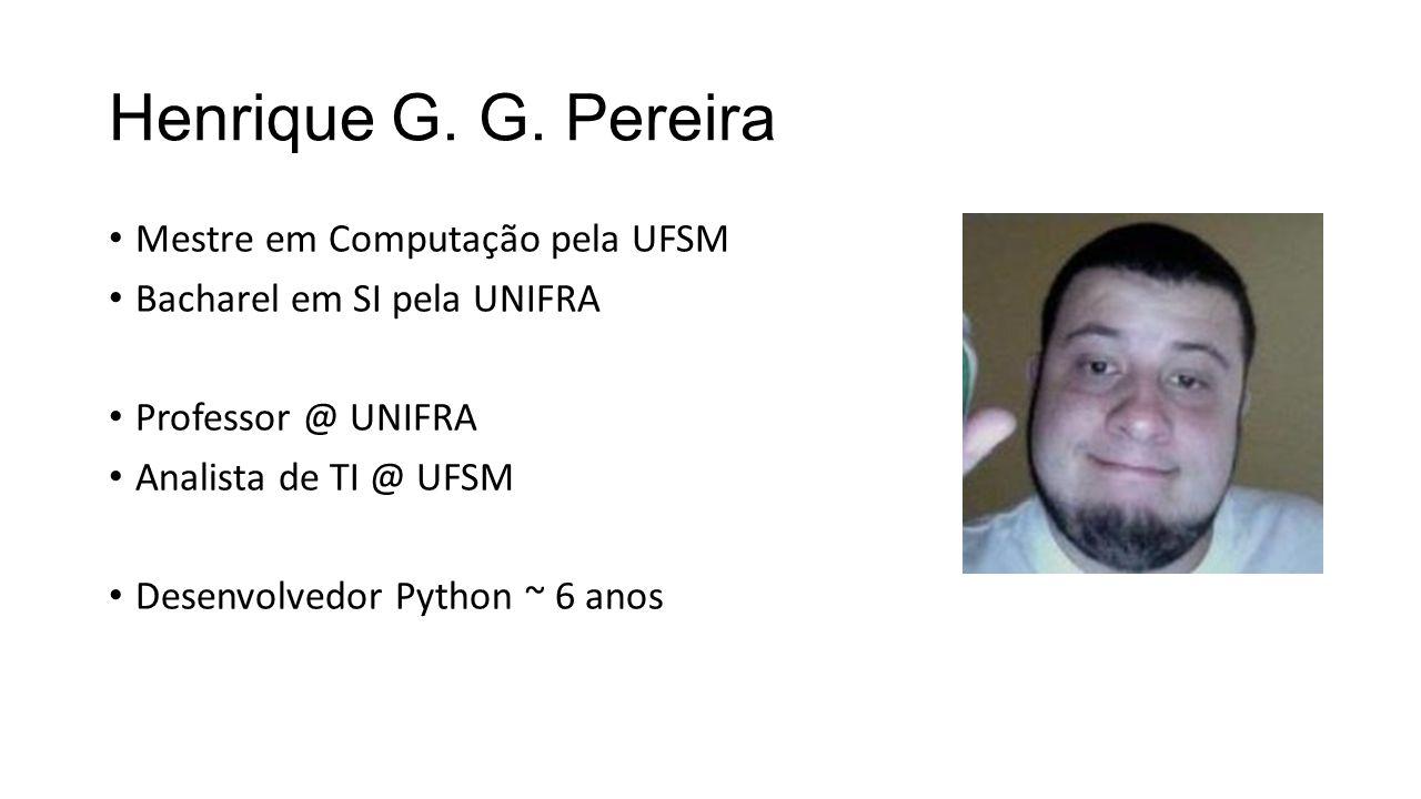 Henrique G. G. Pereira Mestre em Computação pela UFSM