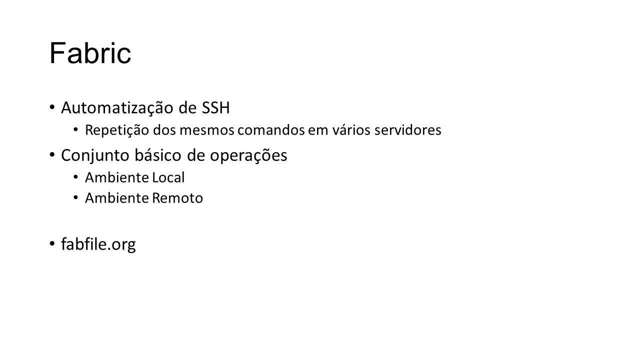 Fabric Automatização de SSH Conjunto básico de operações fabfile.org