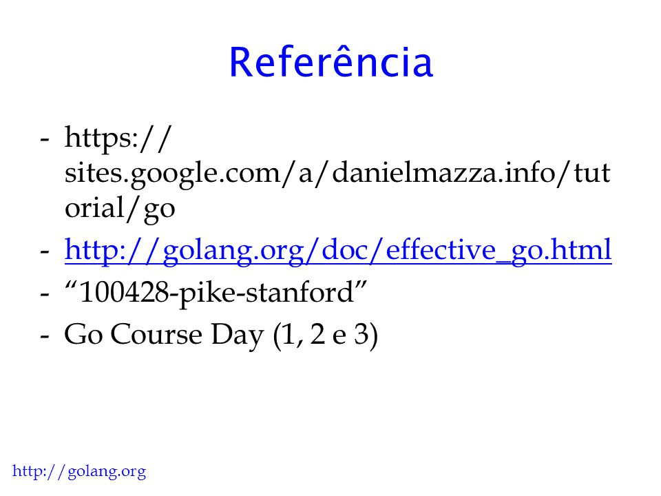 Referência https:// sites.google.com/a/danielmazza.info/tutorial/go