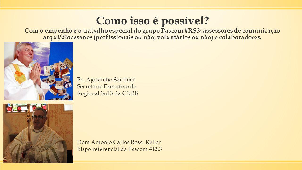 Como isso é possível Com o empenho e o trabalho especial do grupo Pascom #RS3: assessores de comunicação arqui/diocesanos (profissionais ou não, voluntários ou não) e colaboradores.