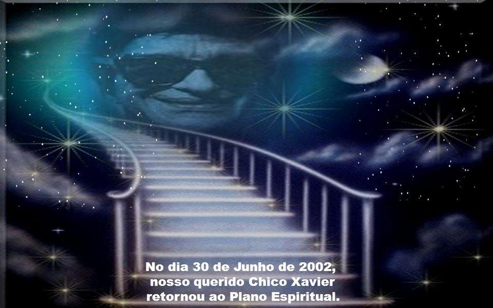 nosso querido Chico Xavier retornou ao Plano Espiritual.