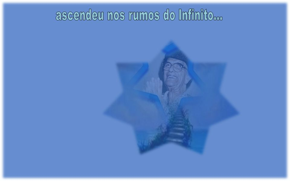 ascendeu nos rumos do Infinito...