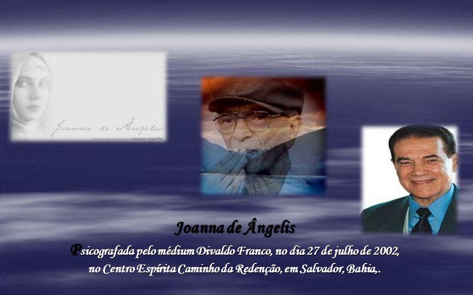 Joanna de Ângelis Psicografada pelo médium Divaldo Franco, no dia 27 de julho de 2002, no Centro Espírita Caminho da Redenção, em Salvador, Bahia,.