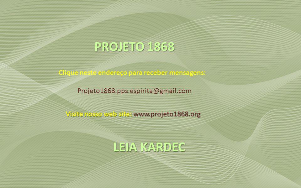 PROJETO 1868 LEIA KARDEC Clique neste endereço para receber mensagens: