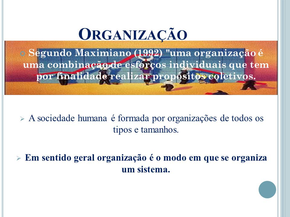 Em sentido geral organização é o modo em que se organiza um sistema.