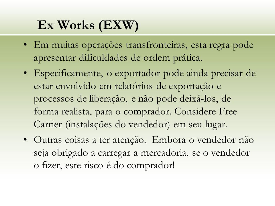 Ex Works (EXW) Em muitas operações transfronteiras, esta regra pode apresentar dificuldades de ordem prática.