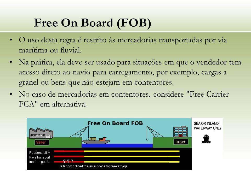 Free On Board (FOB) O uso desta regra é restrito às mercadorias transportadas por via marítima ou fluvial.