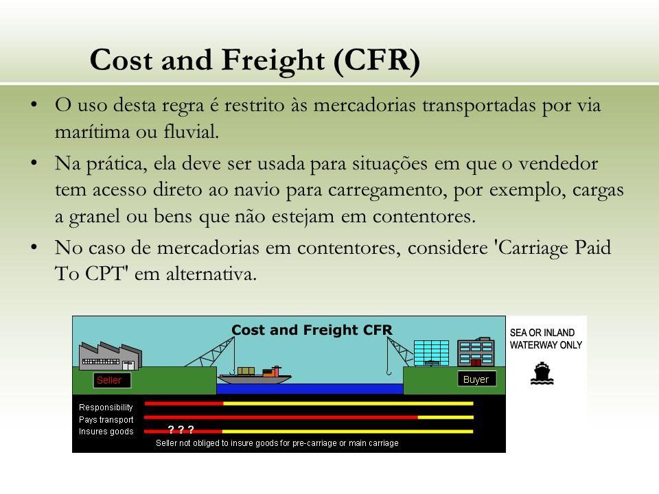Cost and Freight (CFR) O uso desta regra é restrito às mercadorias transportadas por via marítima ou fluvial.