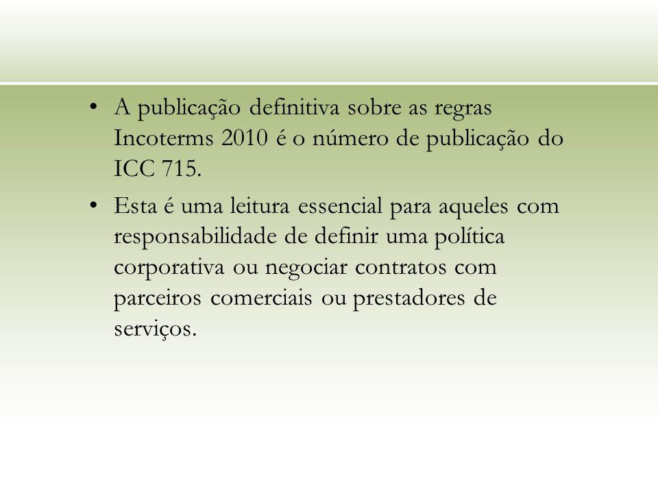 A publicação definitiva sobre as regras Incoterms 2010 é o número de publicação do ICC 715.