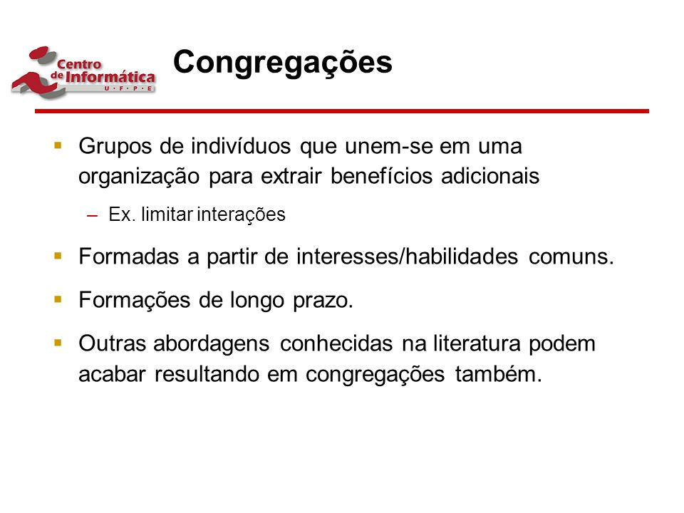 Congregações Grupos de indivíduos que unem-se em uma organização para extrair benefícios adicionais.