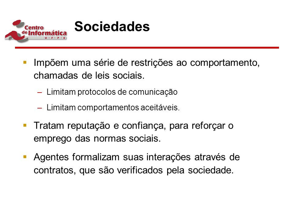 Sociedades Impõem uma série de restrições ao comportamento, chamadas de leis sociais. Limitam protocolos de comunicação.