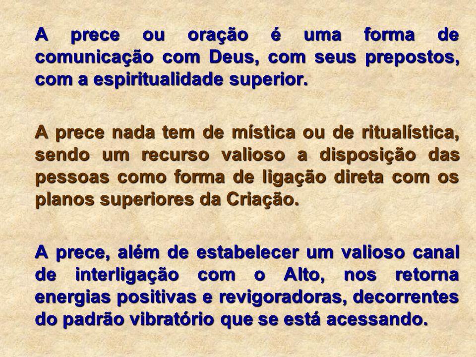A prece ou oração é uma forma de comunicação com Deus, com seus prepostos, com a espiritualidade superior.