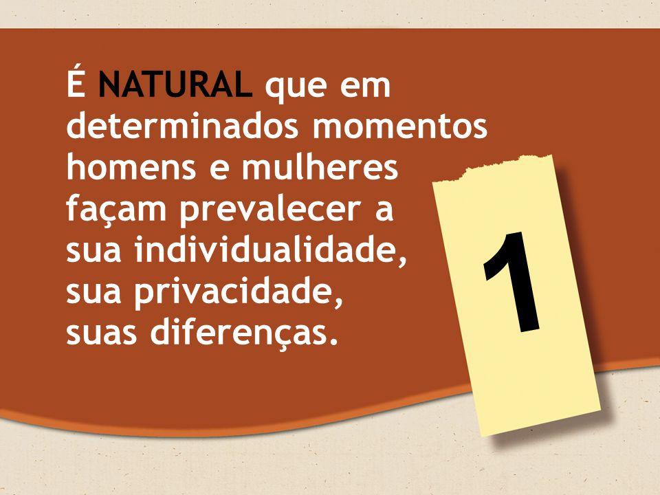 1 É NATURAL que em determinados momentos homens e mulheres
