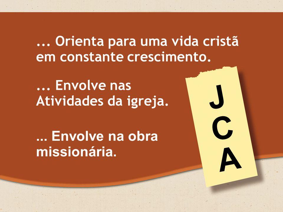 J C A ... Orienta para uma vida cristã em constante crescimento.