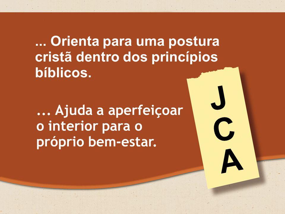 J C A ... Orienta para uma postura cristã dentro dos princípios