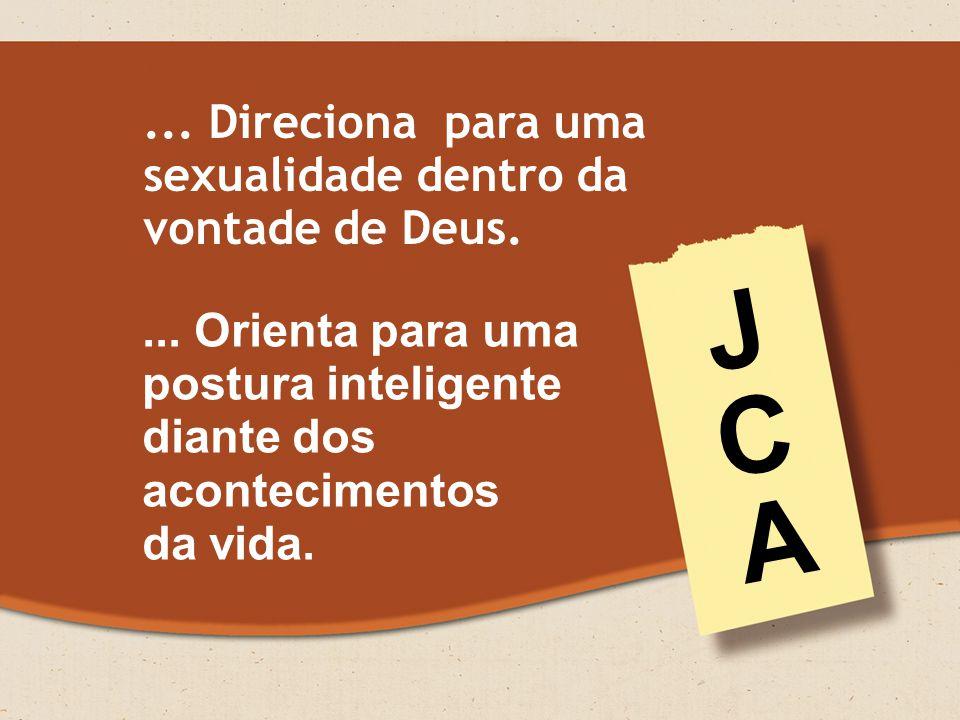 J C A ... Direciona para uma sexualidade dentro da vontade de Deus.