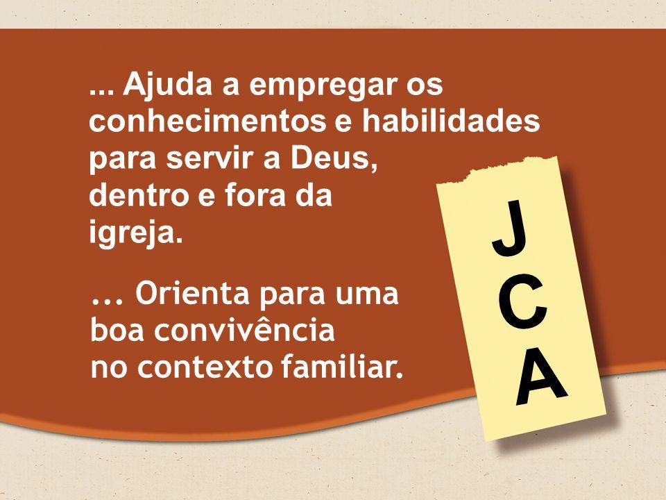 J C A ... Ajuda a empregar os conhecimentos e habilidades