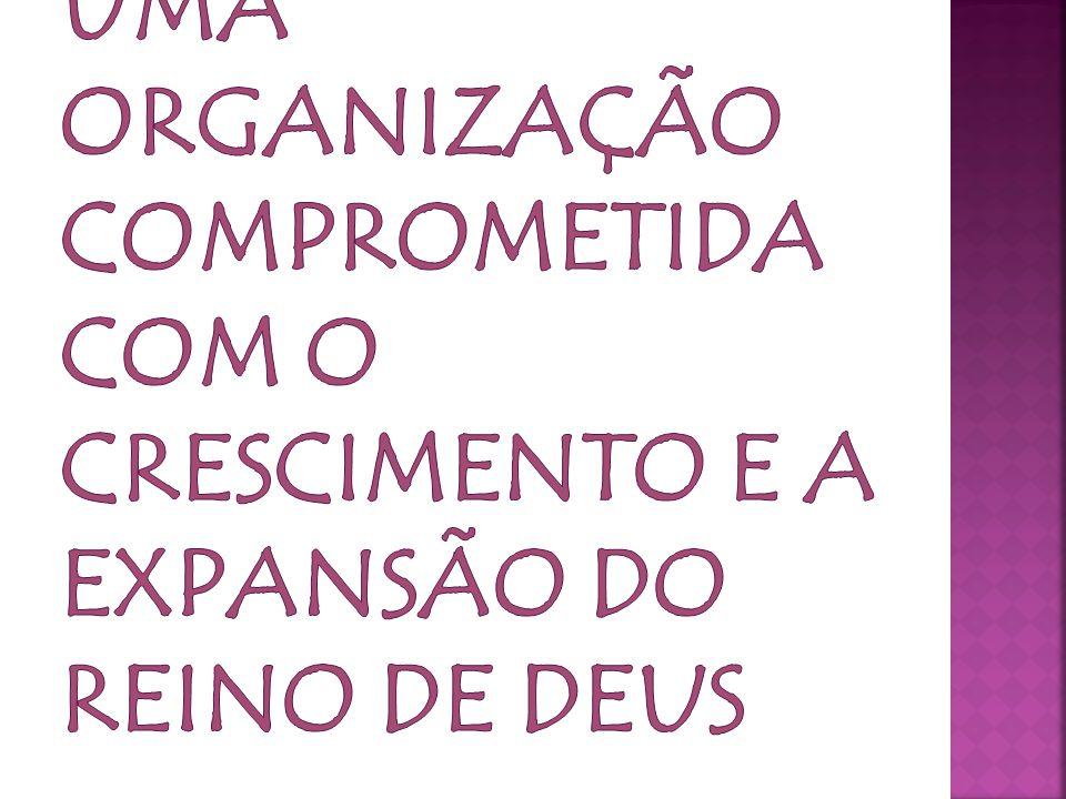 Nossa Visão: uma organização comprometida com o crescimento e a expansão do Reino de Deus