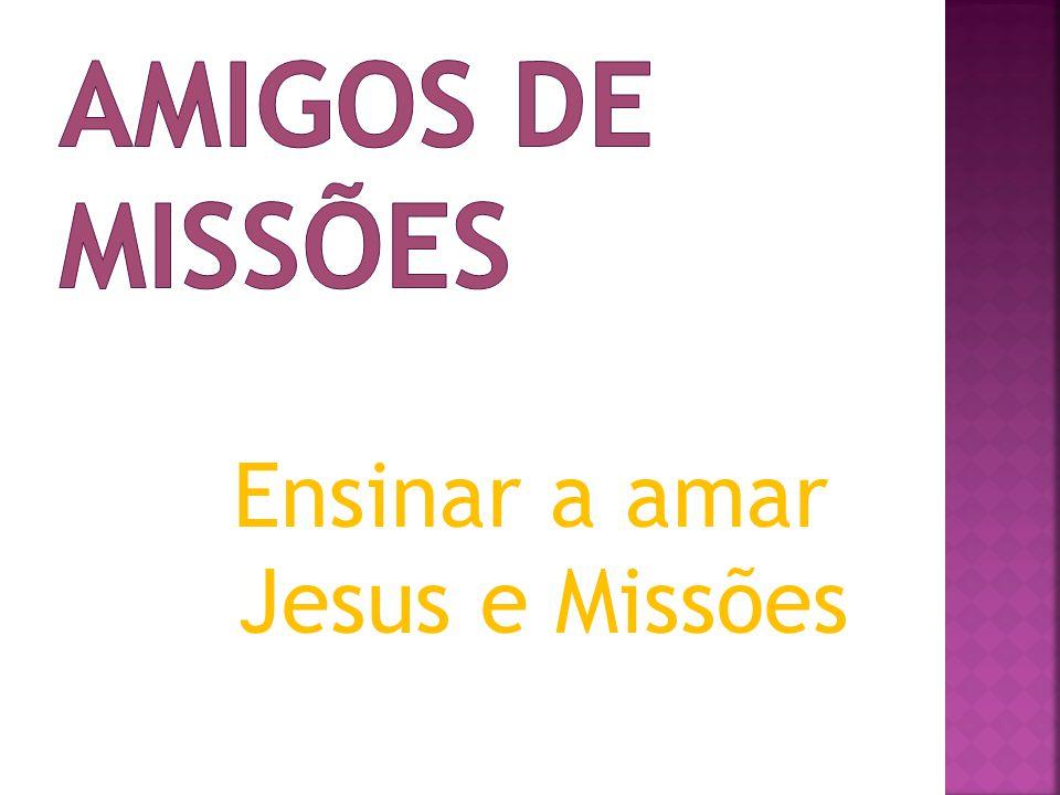 AMIGOS DE MISSÕES Ensinar a amar Jesus e Missões
