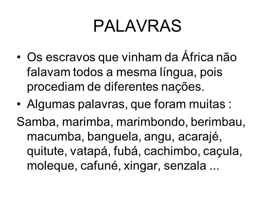 PALAVRAS Os escravos que vinham da África não falavam todos a mesma língua, pois procediam de diferentes nações.