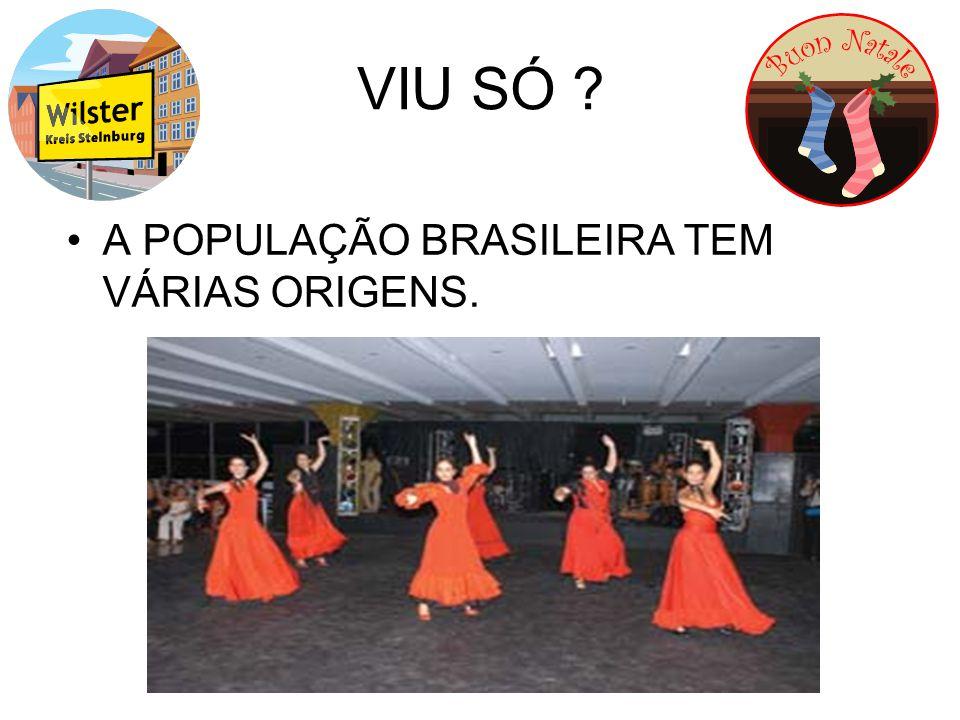 VIU SÓ A POPULAÇÃO BRASILEIRA TEM VÁRIAS ORIGENS.