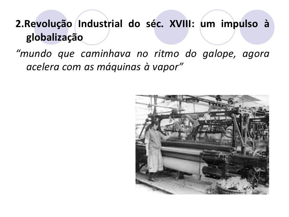 2.Revolução Industrial do séc. XVIII: um impulso à globalização