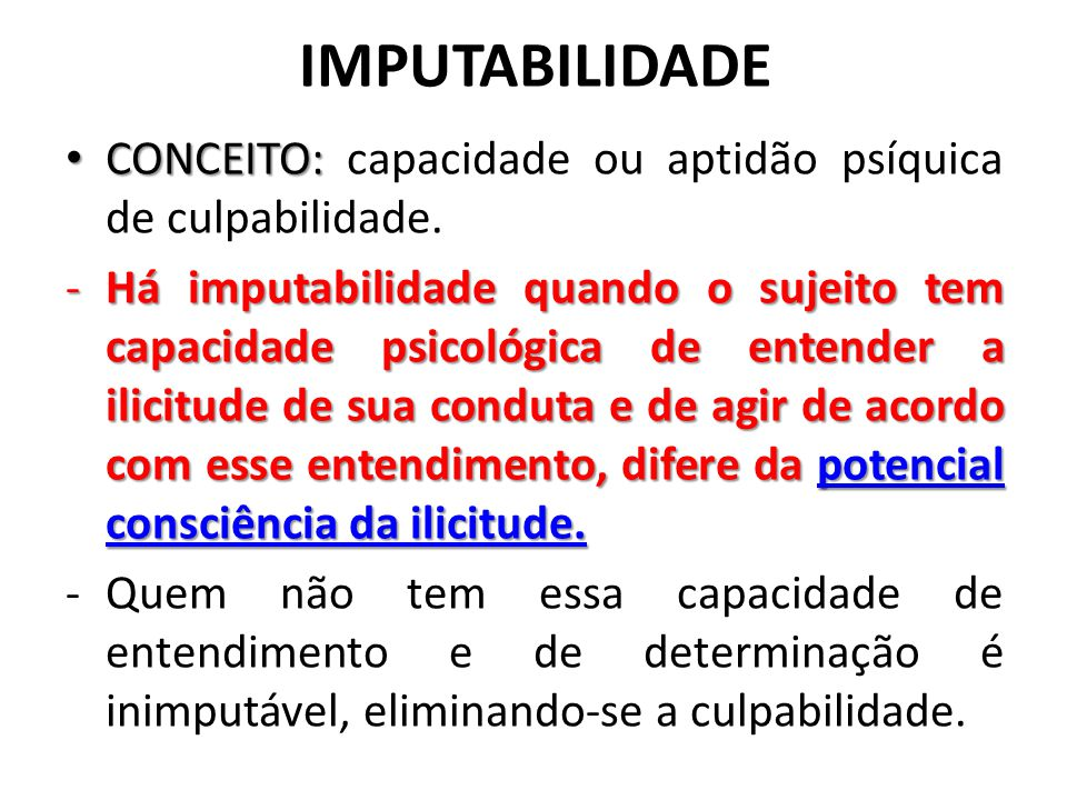 IMPUTABILIDADE CONCEITO: capacidade ou aptidão psíquica de culpabilidade.