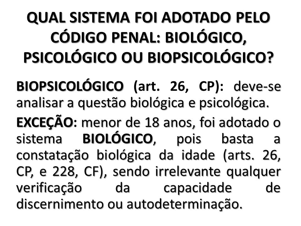 QUAL SISTEMA FOI ADOTADO PELO CÓDIGO PENAL: BIOLÓGICO, PSICOLÓGICO OU BIOPSICOLÓGICO
