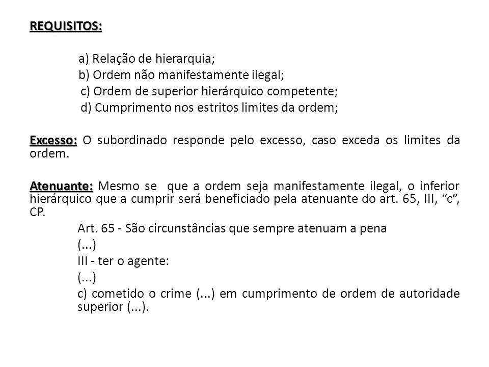 REQUISITOS: a) Relação de hierarquia; b) Ordem não manifestamente ilegal; c) Ordem de superior hierárquico competente;