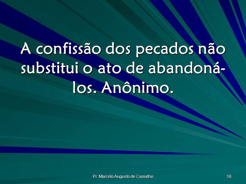 A confissão dos pecados não substitui o ato de abandoná-los. Anônimo.