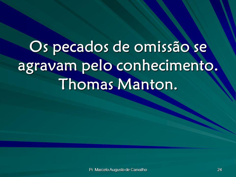 Os pecados de omissão se agravam pelo conhecimento. Thomas Manton.