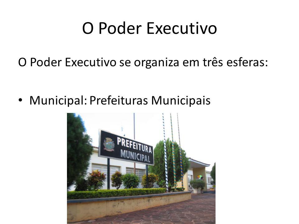 O Poder Executivo O Poder Executivo se organiza em três esferas: