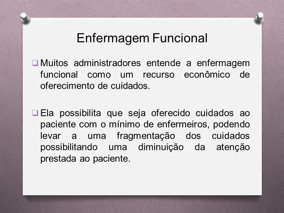 Enfermagem Funcional Muitos administradores entende a enfermagem funcional como um recurso econômico de oferecimento de cuidados.