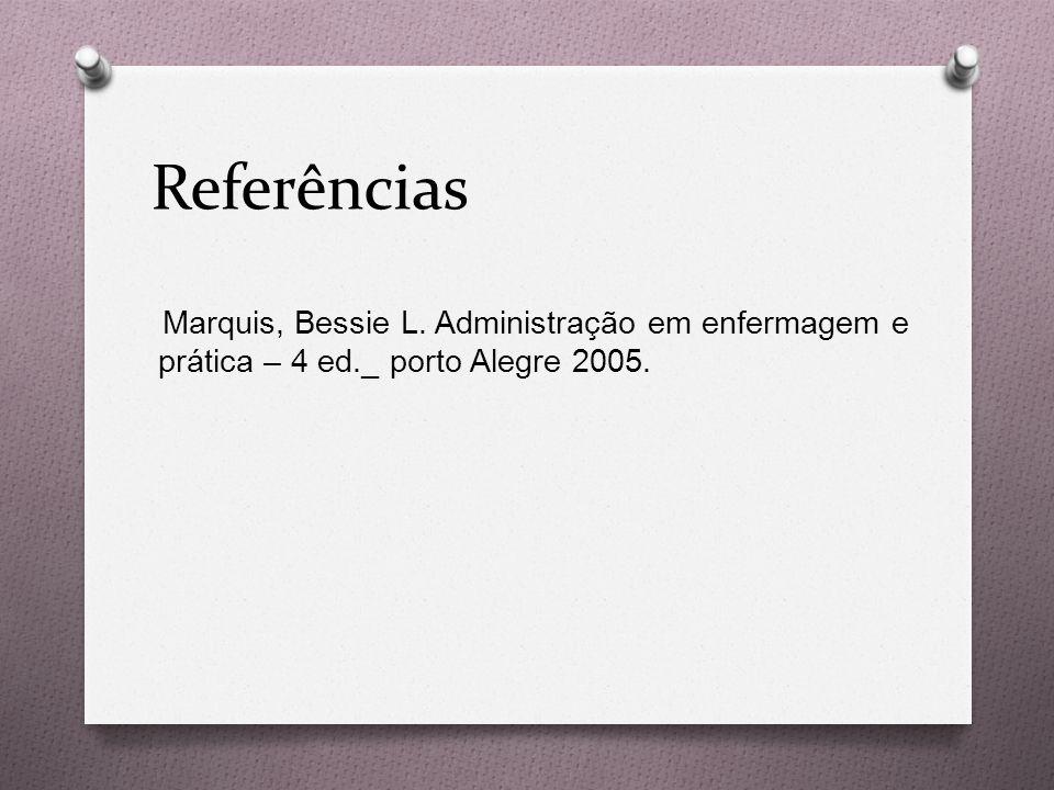 Referências Marquis, Bessie L. Administração em enfermagem e prática – 4 ed._ porto Alegre 2005.