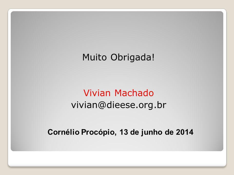 Muito Obrigada! Vivian Machado vivian@dieese.org.br