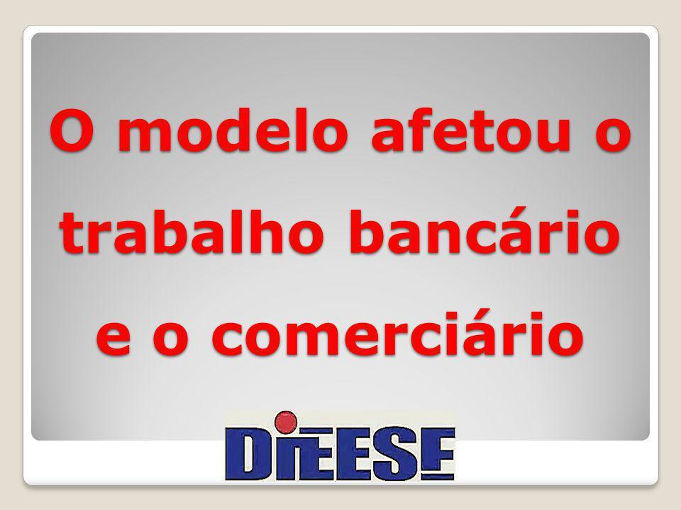 O modelo afetou o trabalho bancário e o comerciário