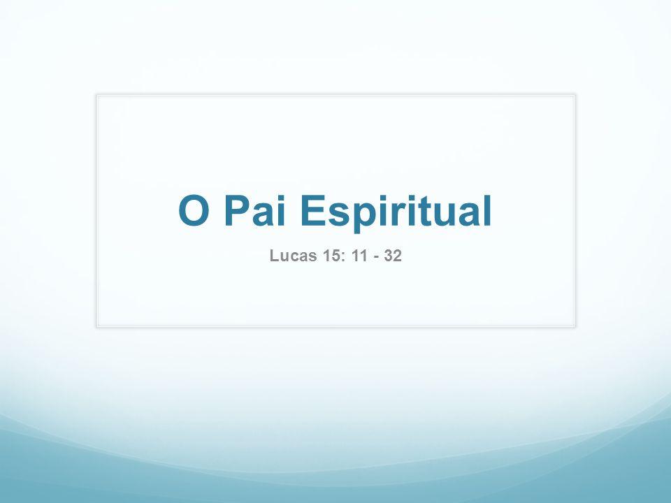 O Pai Espiritual Lucas 15: 11 - 32