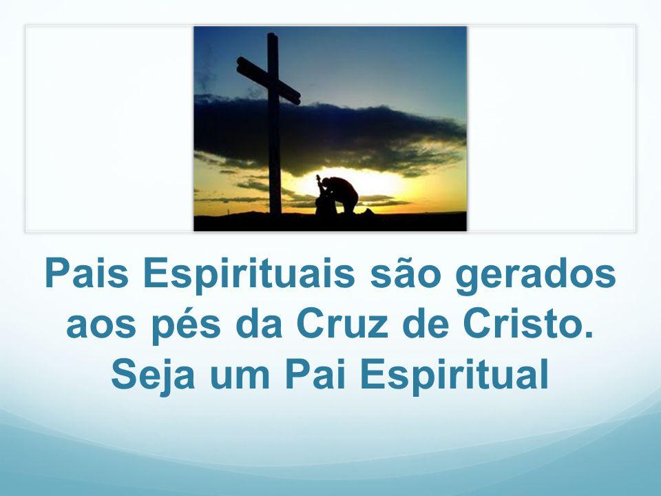Pais Espirituais são gerados aos pés da Cruz de Cristo