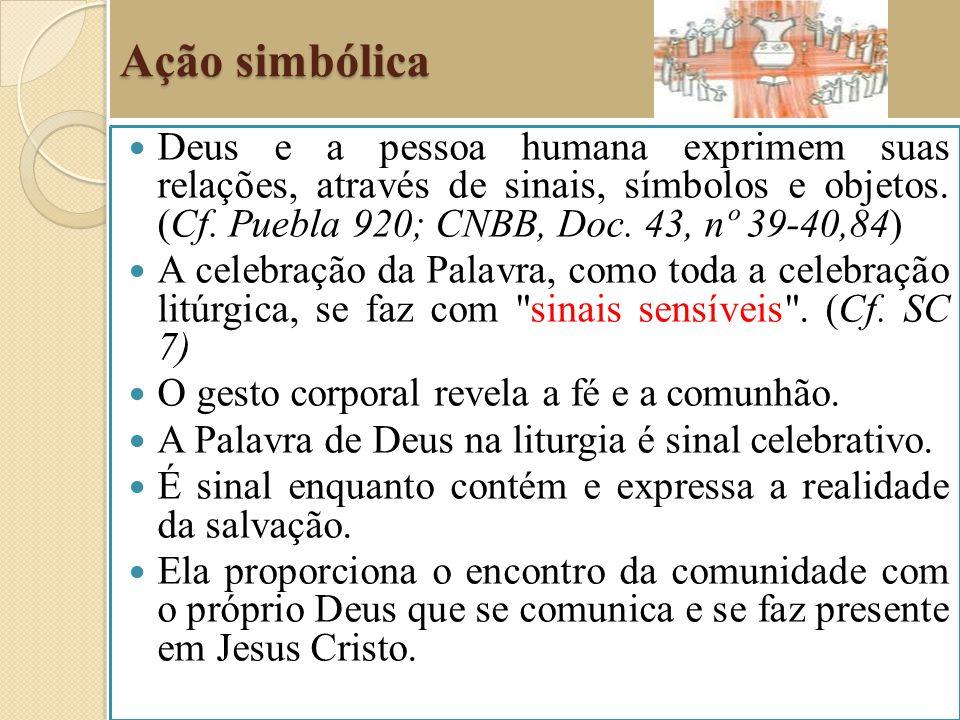 Ação simbólica Deus e a pessoa humana exprimem suas relações, através de sinais, símbolos e objetos. (Cf. Puebla 920; CNBB, Doc. 43, nº 39-40,84)