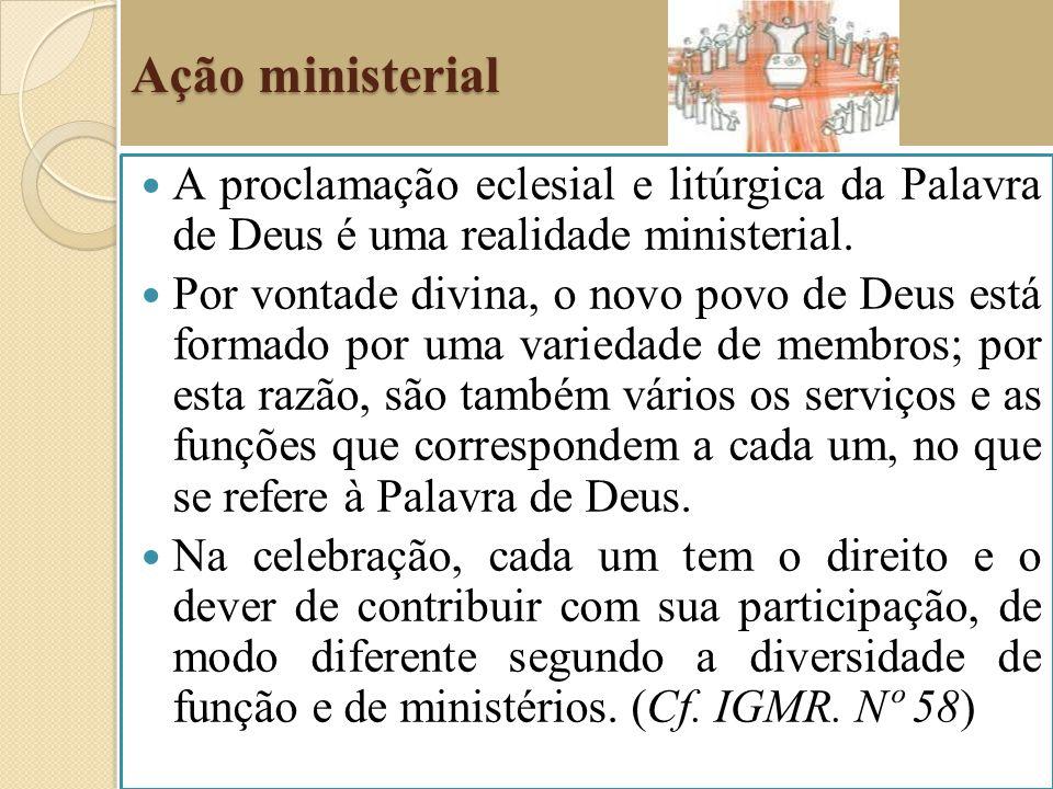 Ação ministerial A proclamação eclesial e litúrgica da Palavra de Deus é uma realidade ministerial.