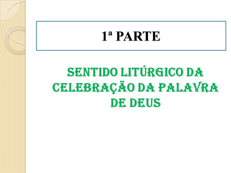 SENTIDO LITÚRGICO DA CELEBRAÇÃO DA PALAVRA DE DEUS