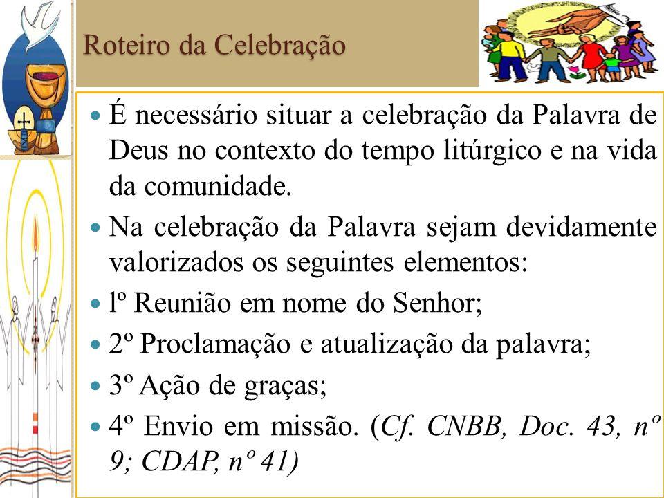 Roteiro da Celebração É necessário situar a celebração da Palavra de Deus no contexto do tempo litúrgico e na vida da comunidade.