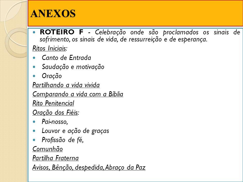 ANEXOS ROTEIRO F - Celebração onde são proclamados os sinais de sofrimento, os sinais de vida, de ressurreição e de esperança.