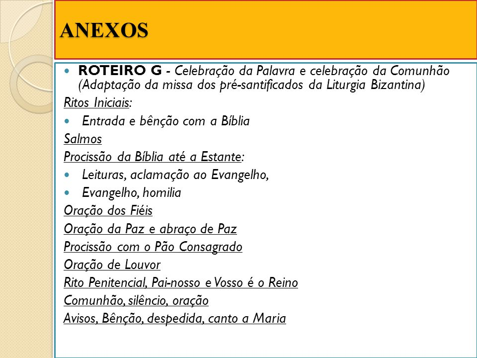 ANEXOS ROTEIRO G - Celebração da Palavra e celebração da Comunhão (Adaptação da missa dos pré-santificados da Liturgia Bizantina)