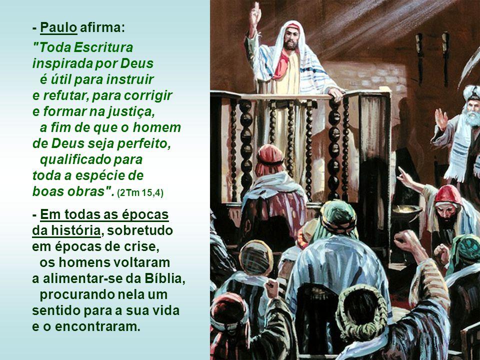 - Paulo afirma: Toda Escritura inspirada por Deus.