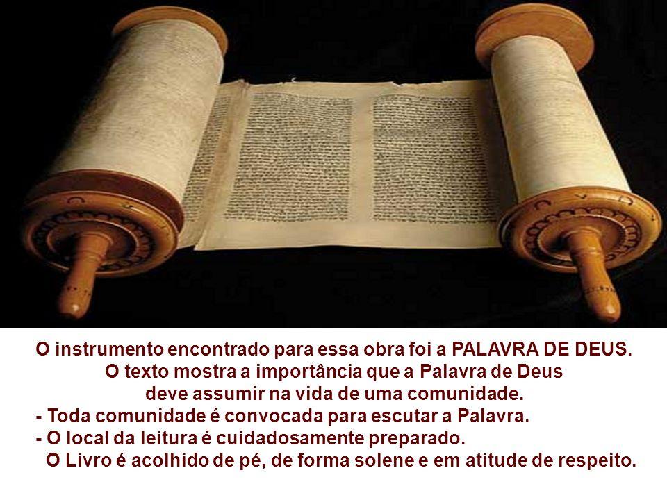 O instrumento encontrado para essa obra foi a PALAVRA DE DEUS.